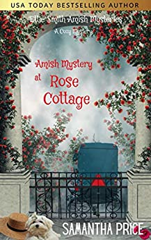 Amish Mystery at Rose Cottage: Amish Suspense and Romance (Ettie Smith Amish Mysteries Book 16) by [Samantha Price]