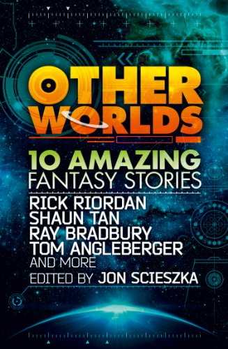 Other Worlds (feat. stories by Rick Riordan, Shaun Tan, Tom Angleberger, Ray Bradbury and more) (English Edition)