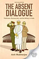 The Absent Dialogue: Politicians, Bureaucrats and the Military in India