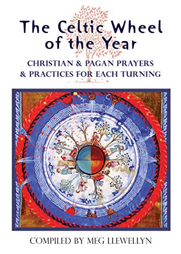 The Celtic Wheel of the Year: Christian & Pagan Prayers & Practices for Each Turning