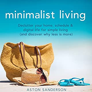 Minimalist Living     Declutter Your Home, Schedule & Digital Life for Simple Living (and Discover Why Less Is More)              By:                                                                                                                                 Aston Sanderson                               Narrated by:                                                                                                                                 Corinne Phillips                      Length: 1 hr and 23 mins     2 ratings     Overall 5.0