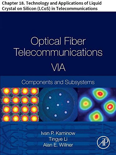 Optical Fiber Telecommunications VIA: Chapter 18. Technology and Applications of Liquid Crystal on Silicon (LCoS) in Telecommunications (Optics and Photonics) (English Edition)