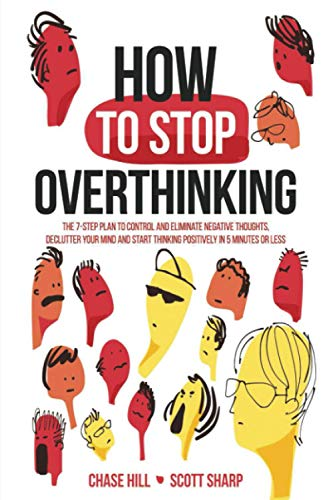 How to Stop Overthinking: The 7-Step Plan to Control and Eliminate Negative Thoughts, Declutter Your