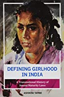 Defining Girlhood in India: A Transnational History of Sexual Maturity Laws