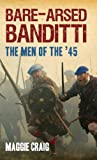 Bare-Arsed Banditti: The Men of the '45 (English Edition)