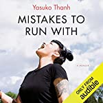 Mistakes to Run With                   Written by:                                                                                                                                 Yasuko Thanh                               Narrated by:                                                                                                                                 Erin Moon                      Length: 7 hrs and 13 mins     19 ratings     Overall 4.3