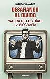Desafiando al olvido: Waldo de los Ríos. La biografía (No Ficción)...