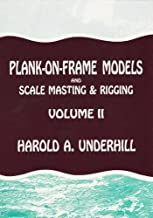 Plank-on-Frame Models and Scale Masting and Rigging, Vol. 2