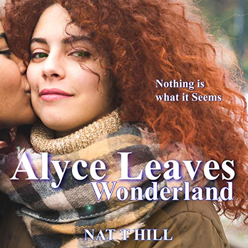 Alyce Leaves Wonderland Audiobook By Nat T Hill cover art