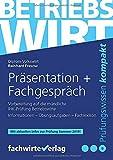 Betriebswirt - Präsentation und Fachgespräch: Vorbereitung auf die mündliche IHK-Prüfung