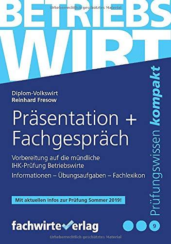 Betriebswirt - Präsentation und Fachgespräch: Vorbereitung auf die mündliche IHK-Prüfung (Betriebswirt IHK)
