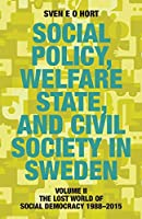 Social Policy, Welfare State, and Civil Society in Sweden: Volume II: The Lost World of Social Democracy 1988-2015