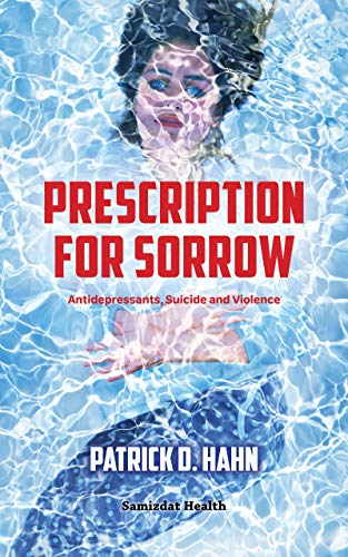 Prescription for Sorrow: Antidepressants, Suicide and Violence (English Edition)