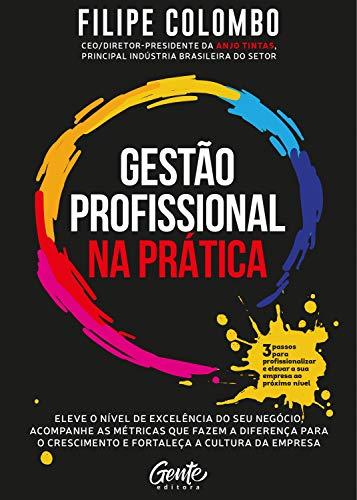 Gestão profissional na prática: Eleve o nível de excelência do seu negócio, acompanhe as métricas que fazem a diferença para o crescimento e fortaleça a cultura da empresa
