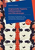 Angewandte Hygiene, Infektionslehre und Mikrobiologie: Ein Lehrbuch für Gesundheits- und Krankenpflege, Pflegeassistenzberufe und Medizinische Assistenzberufe