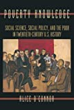 Poverty Knowledge – Social Science, Social Policy, and the Poor in Twentieth–Century U.S. History