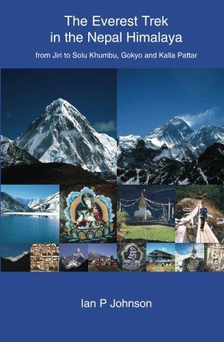 The Everest Trek: The Everest Trek in the Nepal Himalaya from Jiri to Solu Khumbu, Gokyo and Kalla Pattar