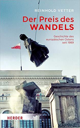 Der Preis des Wandels: Geschichte des europäischen Ostens seit 1989