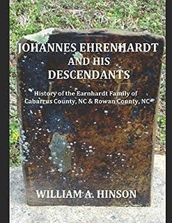 JOHANNES EHRENHARDT AND HIS DESCENDANTS: History of the Earnhardt Family of Cabarrus County, NC & Rowan County, NC