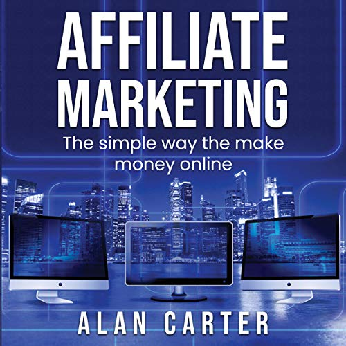 Affiliate Marketing: The Simple Way to Make Money Online