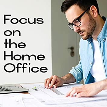 Focus on the Home Office - Collection of New Age Music That is Great as a Background for Work at Home, Get Motivation, Intellectual Stimulation, Explosion of Thoughts, Key to Success