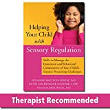 Helping Your Child with Sensory Regulation: Skills to Manage the Emotional and Behavioral Components of Your Child's Sensory Processing Challenges