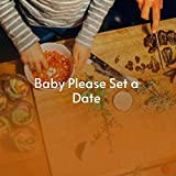 Baby Please Set a Date