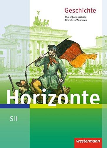 Horizonte - Geschichte für die SII in Nordrhein-Westfalen - Ausgabe 2014: Schülerband Qualifikationsphase: Geschichte für die Sekundarstufe 2 - Ausgabe 2014