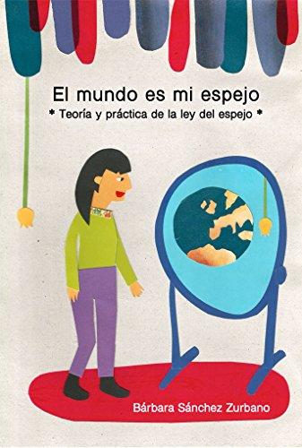 El mundo es mi espejo: Teoría y práctica de la ley del espejo
