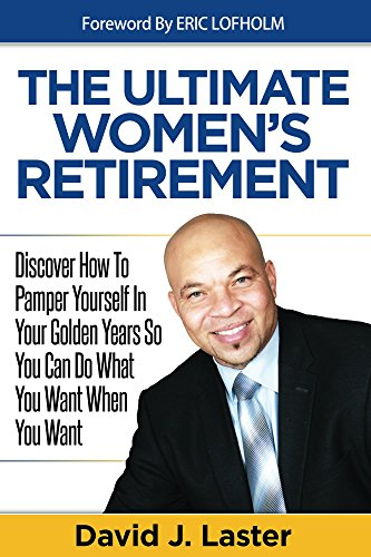 Ultimate Women's Retirement: Discover How To Pamper Yourself In Your Golden Years So You Can Do What You Want When You Want (English Edition)