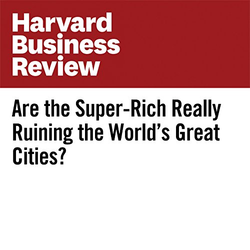 Are the Super-Rich Really Ruining the World's Great Cities? audiobook cover art