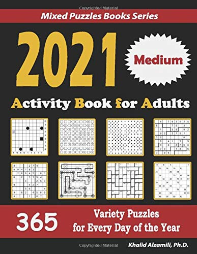 2021 Activity Book for Adults: 365 Medium Variety Puzzles for Every Day of the Year : 12 Puzzle Types (Sudoku, Futoshiki, Battleships, Calcudoku, ... and Numbrix) (Mixed Puzzles Books Series)