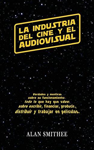 La Industria del Cine y el Audiovisual: Verdades y mentiras...