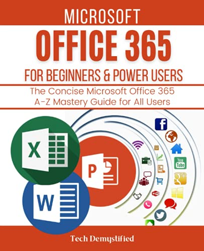 MICROSOFT OFFICE 365 FOR BEGINNERS & POWER USERS 2021: The Concise Microsoft Office 365 A-Z Mastery Guide for All Users