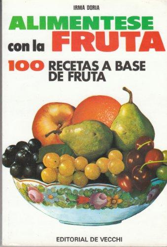 ALIMENTESE CON LA FRUTA - 100 RECETAS A BASE DE FRUTA