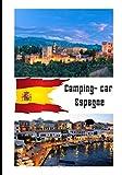 Camping car Espagne: Carnet de voyage en camping car /Parfait complément à votre guide de voyage/ journal de voyage à completer /partez découvrir l'ESPAGNE