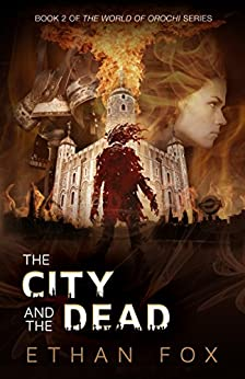 The City and the Dead (World of Orochi Book 2) by [Ethan Fox]