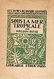 William Beebe. Sous la mer tropicale. Traduction de Maurice Lanoire