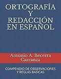 ORTOGRAFÍA Y REDACCIÓN EN ESPAÑOL: COMPENDIO DE OBSERVACIONES Y REGLAS BÁSICAS
