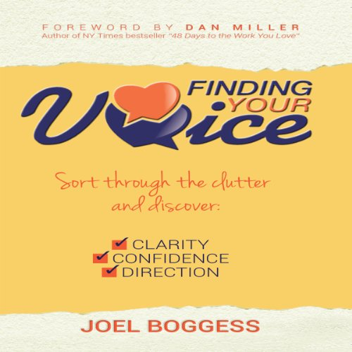 Finding Your Voice     Sort Through the Clutter, Discover Clarity, Confidence, and Direction              By:                                                                                                                                 Joel Boggess                               Narrated by:                                                                                                                                 Rich Germaine                      Length: 4 hrs and 24 mins     9 ratings     Overall 4.0