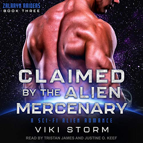 Claimed by the Alien Mercenary: A Sci-Fi Alien Romance     Zalaryn Raiders Series, Book 3              By:                                                                                                                                 Viki Storm                               Narrated by:                                                                                                                                 Tristan James,                                                                                        Justine O. Keef                      Length: 5 hrs and 37 mins     6 ratings     Overall 3.5