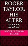 Roger Taylor: his alter ego (English Edition)