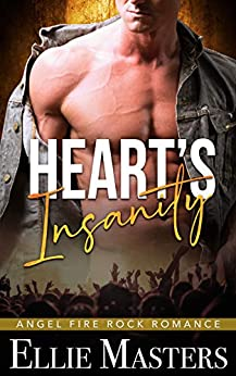 Heart's Insanity: a Sizzling Rock Star Romance (Angel Fire Rock Romance Book 1) by [Ellie Masters]