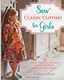 By Lindsay Wilkes - Sew Classic Clothes for Girls: 10 Girls' Dresses, Outfits and Accessories from the Cottage Mama (Pap/Cdr)