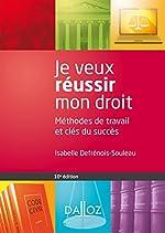 Je veux réussir mon droit. Méthodes de travail et clés du succès - 10e éd. d'Isabelle Defrénois-Souleau