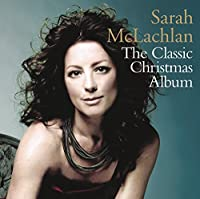 The Classic Christmas Album by Sarah McLachlan