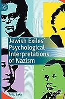 Jewish Exiles' Psychological Interpretations of Nazism