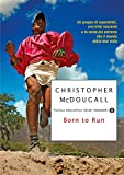 Born to Run: Un gruppo di superatleti, una tribù nascosta e la corsa pi estrema che il mondo abbia...