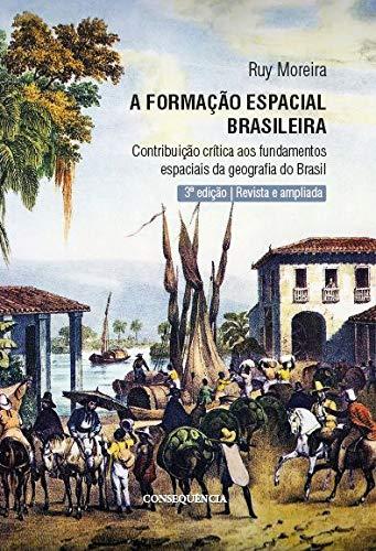 A Formação Espacial Brasileira: Contribuição Crítica Aos Fundamentos Da Geografia Do Brasil