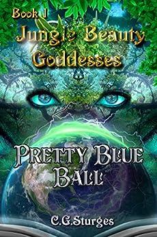 Jungle Beauty Goddesses - Pretty Blue Ball - Book 1: Pretty Blue Ball by [Cassandra George Sturges]